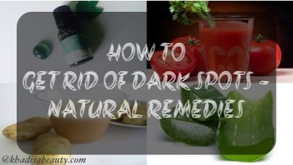 HOW TO GET RID OF DARK SPOTS- NATURAL REMEDIES