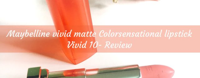 maybelline-vivid-matte-colorsensational lipstick vivid 10 review, khadija beauty