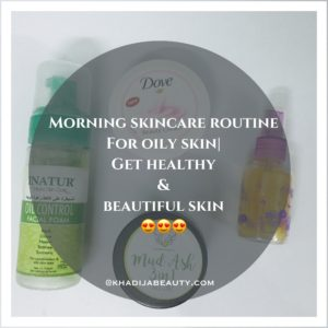 Morning skincare routine for oily skin, khadija beauty