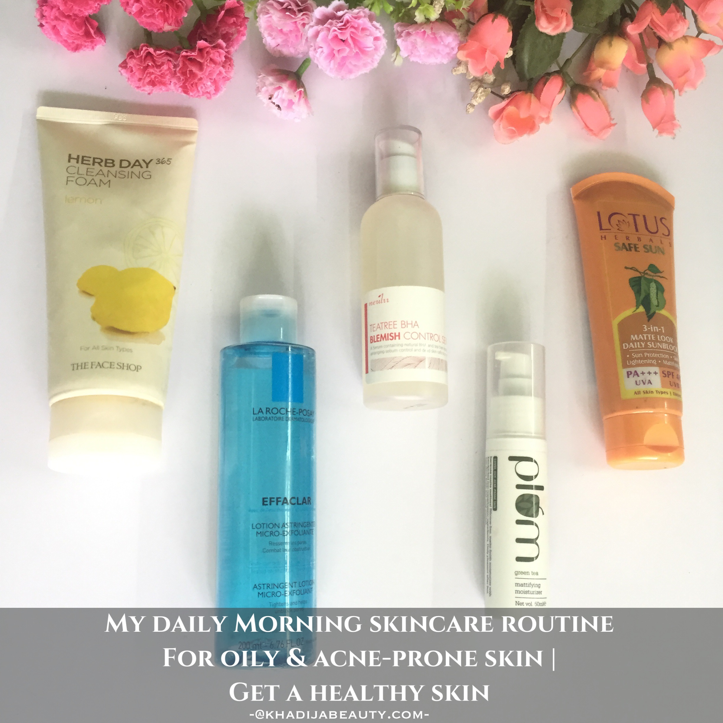 Morning skincare routine for oily skin, morning skincare routine for acne-prone skin, khadija beauty