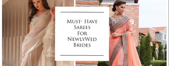 Must-Have sarees For NewlyWed Brides