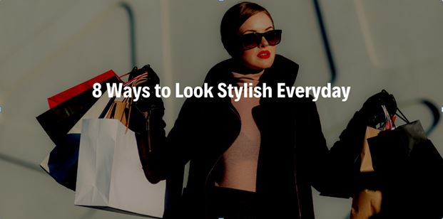 8 Ways to Look Stylish Everyday| Fashion tips for All age group