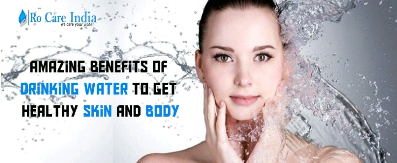 Amazing benefits of drinking water for healthy skin and body